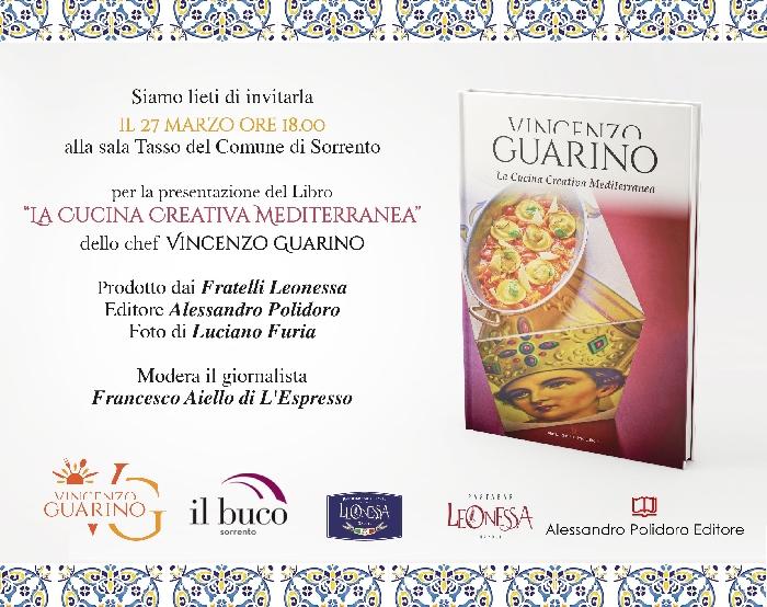 """Il 27 marzo alla sala Tasso del Comune di Sorrento si presenta il libro dello chef Vincenzo Guarino """"La cucina creativa mediterranea"""""""
